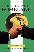 Blacks Greatest Homeland: Nigeria Is Born Again