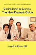 Getting down to Business: The New Doctor's Guide: What You Need to Know to Find the Ideal Job and Practice