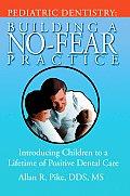 Pediatric Dentistry: Building A No-Fear Practice