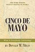 Cinco De Mayo: What Is Everybody Celebrating?: The Story behind Mexico's Battle of Puebla