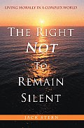 The Right Not to Remain Silent: Living Morally in a Complex World