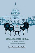 Where to Date in D.C: One Hundred Places to Eat and Play in the Capital City