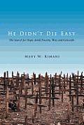 He Didn't Die Easy: The Search for Hope amid Poverty, War, and Genocide