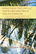Designing the Life of Your Dreams from the Outside In