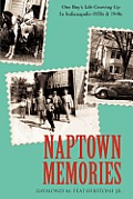 Naptown Memories: One Boy's Life Growing up in Indianapolis, 1930s & 1940s