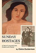 Sunday Hostages: A Tale of Love and Loss, Dreams and Reality