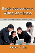 Simple Approaches to Writing Short Essays: (For Students of English as a Second Language)