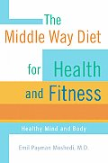 The Middle Way Diet for Health and Fitness: Healthy Mind and Body