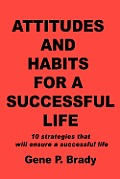 Attitudes and Habits for a Successful Life: 10 Strategies That Will Ensure a Successful Life