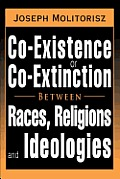 Co-Existence or Co-Extinction Between Races, Religions and Ideologies
