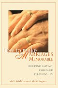 How to Make Marriages Memorable: Building Lasting, Cherished Relationships