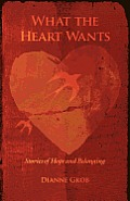 What the Heart Wants: Stories of Hope and Belonging