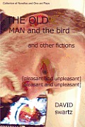The Old Man and the Bird and Other Fictions: [Pleasant and Unpleasant]