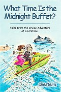 What Time Is the Midnight Buffet?: Tales from the Cruise Adventure of a Lifetime