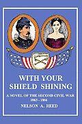 With Your Shield Shining: A Novel of the Second Civil War