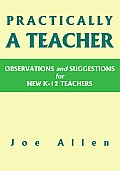 Practically a Teacher: Observations and Suggestions for New K-12 Teachers