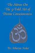 The Sutras On The 5-Fold Act of Divine Consciousness