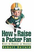 How to Raise a Packer Fan