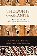 Thoughts on Granite: African Wisdom and Philosophical Reflections on Life
