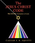 The Jesus Christ Code: The Light, the Rainbow of Truths