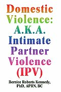 Domestic Violence: A.K.A. Intimate Partner Violence (Ipv)