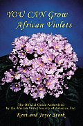 You Can Grow African Violets: The Official Guide Authorized by the African Violet Society of America, Inc