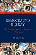 Democracy's Big Day: The Inauguration of Our President 1789-2009