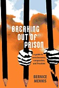 Breaking Out of Prison: A Guide to Consciousness, Compassion, and Freedom