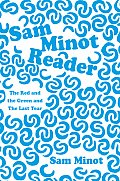 Sam Minot Reader: The Red and the Green and the Last Tear