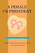A Female Us President: Is Salvation, Blessing, Peace & Prosperity