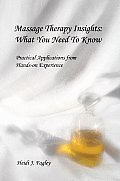 Massage Therapy Insights: What You Need to Know: Practical Applications from hands-on Experience