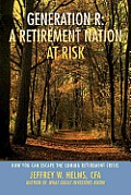 Generation R a Retirement Nation at Risk: How You Can Escape the Coming Retirement Crisis