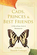 Cads, Princes & Best Friends: A Tale of Lust, Love & Redemption