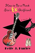 How to Be a Rock Star's Ex-Girlfriend