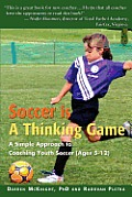 Soccer Is a Thinking Game: A Simple Approach to Coaching Youth Soccer (Ages 5-12)