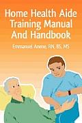 Home Health Aide Training Manual and Handbook