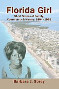 Florida Girl: Short Stories of Family, Community & History: 1804-1969
