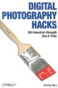 Digital Photography Hacks: 100 Industrial-Strength Tips & Tools