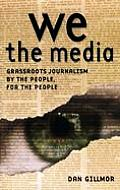 We The Media Grassroots Journalism By