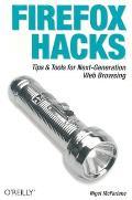 Firefox Hacks Tips & Tools for Next Generation Web Browsing