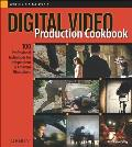 Digital Video Production Cookbook (Cookbooks) Cover