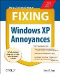 Fixing Windows XP Annoyances: How to Fix the Most Annoying Things about the Windows OS (Annoyances)