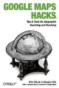 Google Maps Hacks Tips & Tools for Geographic Searching & Remixing