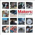 Makers: All Kinds of People Making Amazing Things in Garages, Basements, and Backyards Cover