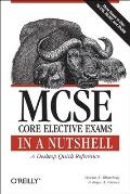 MCSE Core Elective Exams in a Nutshell: Covers Exams 70-270, 70-297, and 70-298