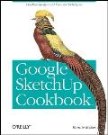 Google Sketchup Cookbook Practical Recipes & Essential Techniques
