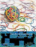 Art Of Community 1st Edition Building the New Age of Participation