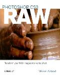 Photoshop Cs3 Raw: Transforming Your Raw Data Into Works of Art