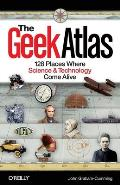 Geek Atlas 128 Places Where Science & Technology Come Alive