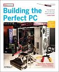 Building the Perfect PC, 2nd Edition